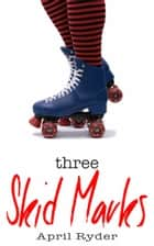 Three Skid Marks ebook by April Ryder