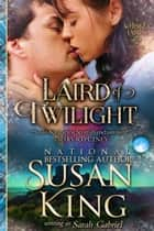 Laird of Twilight (The Whisky Lairds, Book 1) - Historical Scottish Romance ebook by Susan King, Sarah Gabriel