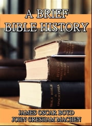 A Brief Bible History : A Survey of the Old and New Testaments ebook by James Oscar Boyd,John Gresham Machen