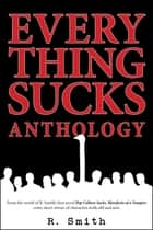 Everything Sucks Anthology ebook by R. Smith