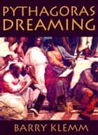 Pythagoras Dreaming ebook by Barry Klemm