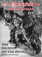 The Phoenix on the Sword - Conan the barbarian eBook by Robert E. Howard