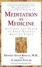 Meditation As Medicine - Activate the Power of Your Natural Healing Force ebook by Cameron Stauth, Joan Borysenko, Ph.D.,...