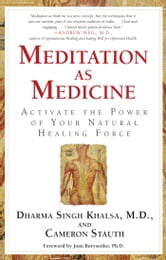 Meditation As Medicine - Activate the Power of Your Natural Healing Force ebook by Cameron Stauth,M.D. Dharma Singh Khalsa, M.D.