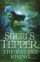 The Waters Rising ebook by Sheri S. Tepper