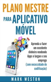 Plano-mestre para Aplicativo Móvel ebook by Mark Weston