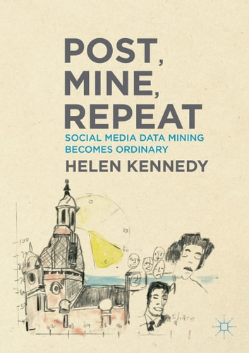Post, Mine, Repeat - Social Media Data Mining Becomes Ordinary ebook by Helen Kennedy