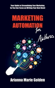 Marketing Automation for Authors ebook by Arianna Marie Golden