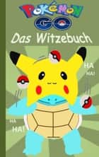 Pokémon GO - Das Witzebuch - Inoffizielles Pokemon GO Buch (lustig, lachen, witzig; Pokemon GO für Kinder, Humor, Pokemon GO deutsch, Bücher, Schule, Augmented Reality, Spiel, Game, Pikachu, Schiggy) ebook by Theo von Taane