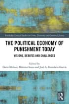 The Political Economy of Punishment Today - Visions, Debates and Challenges eBook by José A Brandariz García, Máximo Sozzo, Dario Melossi