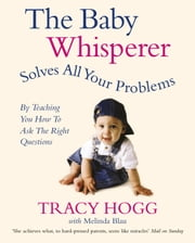 The Baby Whisperer Solves All Your Problems - By teaching you have to ask the right questions ebook by Tracy Hogg, Melinda Blau