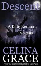 Descent (A Kate Redman Mystery Novella) - The Kate Redman Mysteries ebook by Celina Grace
