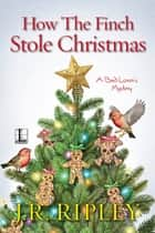 How the Finch Stole Christmas ebook by J.R. Ripley