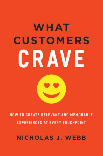 What Customers Crave - How to Create Relevant and Memorable Experiences at Every Touchpoint ebook by Nicholas Webb