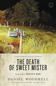 The Death of Sweet Mister - A Novel ebook by Daniel Woodrell,Dennis Lehane