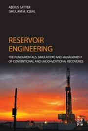 Reservoir Engineering - The Fundamentals, Simulation, and Management of Conventional and Unconventional Recoveries ebook by Abdus Satter,Ghulam M. Iqbal