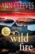 Wild Fire - A Shetland Island Mystery 電子書 by Ann Cleeves