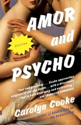 Amor and Psycho - Stories ebook by Carolyn Cooke