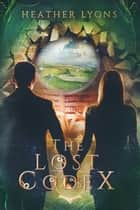 The Lost Codex ebook by Heather Lyons