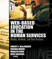 Web-Based Education in the Human Services - Models, Methods, and Best Practices ebook by Richard Schoech,Brenda Moore,Robert James Macfadden,Marilyn Herie