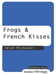 Frogs & French Kisses ebook by Sarah Mlynowski