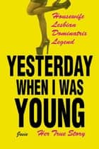 Yesterday When I Was Young - Her True Story ebook by Jesie