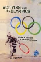 Activism and the Olympics ebook by Jules Boykoff