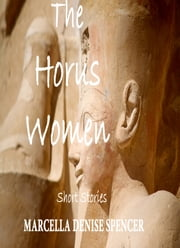 The Horus Women ebook by Marcella Denise Spencer