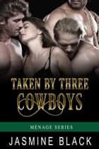 Taken by Three Cowboys ebook by Jasmine Black