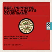Sgt. Pepper's Lonely Hearts Club Band - The Album, the Beatles, and the World in 1967 ebook by Brian Southall