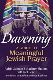 Davening - A Guide to Meaningful Jewish Prayer ebook by Rabbi Zalman Schachter-Shalomi,Joel Segel,Rabbi Lawrence Kushner
