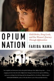Opium Nation - Child Brides, Drug Lords, and One Woman's Journey Through Afghanistan ebook by Fariba Nawa