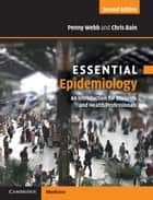 Essential Epidemiology - An Introduction for Students and Health Professionals ebook by Penny Webb, Chris Bain