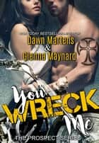 You Wreck Me - The Prospect Series, #1 ebook by Glenna Maynard, Dawn Martens