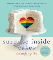 Surprise-Inside Cakes - Amazing Cakes for Every Occasion--with a Little Something Extra Inside ebook by Amanda Rettke