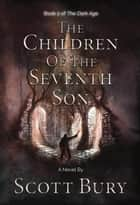 The Children of the Seventh Son - The Dark Age, #2 ebook by Scott Bury