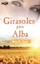 Girasoles para Alba (Finalista III Premio Digital) ebook by Ana R. Vivó