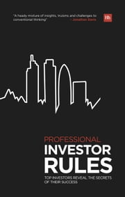 Professional Investor Rules - Top investors reveal the secrets of their success ebook by Jonathan Davis
