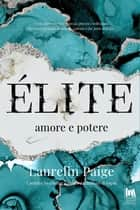 Élite. Amore e potere eBook by Laurelin Paige, Alice Crocella, Angela D'Angelo
