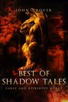 Best of Shadow Tales: Early and Reprinted Works ebook by John Grover