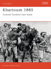 Khartoum 1885 - General Gordon's last stand ebook by Donald Featherstone
