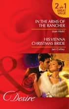In the Arms of the Rancher: In the Arms of the Rancher / His Vienna Christmas Bride (Mills & Boon Desire) ebook by Joan Hohl, Jan Colley