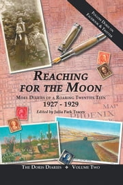 Reaching for the Moon - More Diaries of a Roaring Twenties Teen (1927-1929) ebook by Edited by Julia Park Tracey