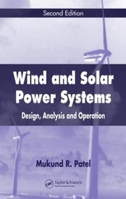 Wind and Solar Power Systems: Design, Analysis, and Operation, Second Edition ebook by Patel, Mukund R.