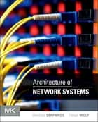 Architecture of Network Systems ebook by Dimitrios Serpanos,Tilman Wolf