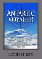 "Antarctic Voyager: Tom Crean with Scott's ""Discovery"" Expedition 1901-1904 ebook by David Hirzel"