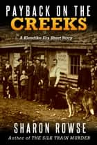 Payback on the Creeks - A Klondike Era Short Story ebook by Sharon Rowse