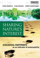 Sharing Nature's Interest - Ecological Footprints as an Indicator of Sustainability ebook by Nicky Chambers, Craig Simmons, Mathis Wackernagel