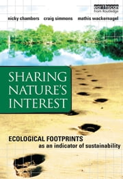 Sharing Nature's Interest - Ecological Footprints as an Indicator of Sustainability ebook by Nicky Chambers,Craig Simmons,Mathis Wackernagel