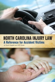 North Carolina Injury Law: A Reference for Accident Victims ebook by David Daggett,Griff Shuler